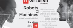 """IT Weekend Ukraine: """"Robots & Machines"""""""