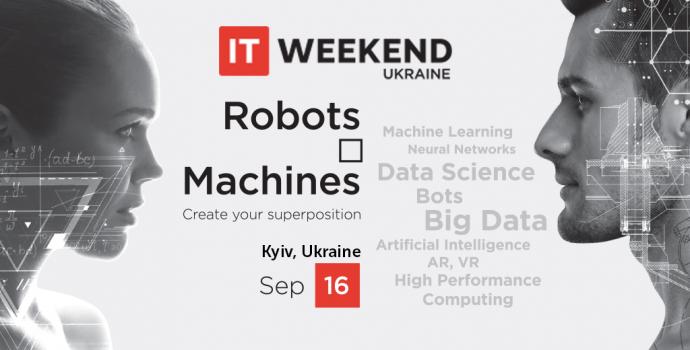 """IT Weekend Ukraine """"Robots & Machines"""""""
