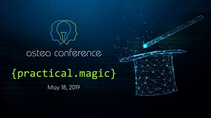 Astea Conference: Practical Magic
