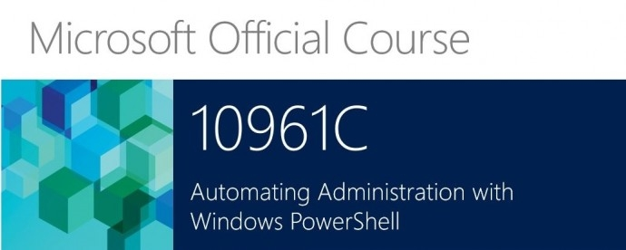 10961 Automating Administration with Windows PowerShell